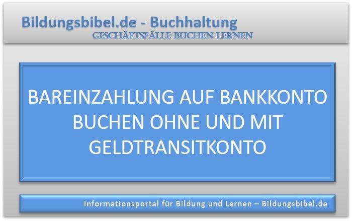 Bareinzahlung auf Bankkonto buchen ohne und mit Geldtransitkonto, Buchungssatz